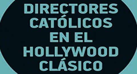 """Entrevista a Pedro Gutiérrez Recacha: La educación católica de muchos directores """"configuró su visión del mundo"""" en el Hollywood dorado"""